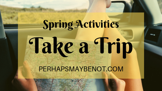 Spring activities that will take you out of the house.