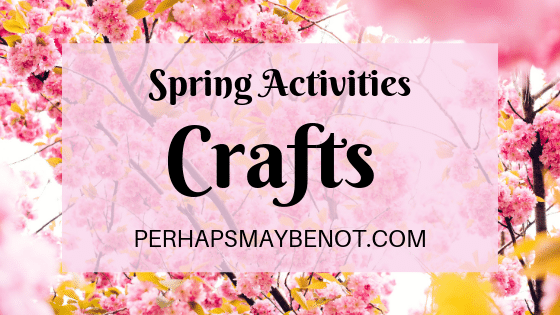 Spring activities for those who are into crafts.