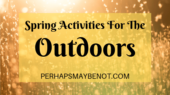Spring activities for anyone who enjoys spending time outside.