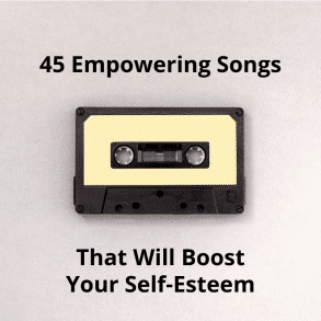 45 empowering songs that will boost your self-esteem