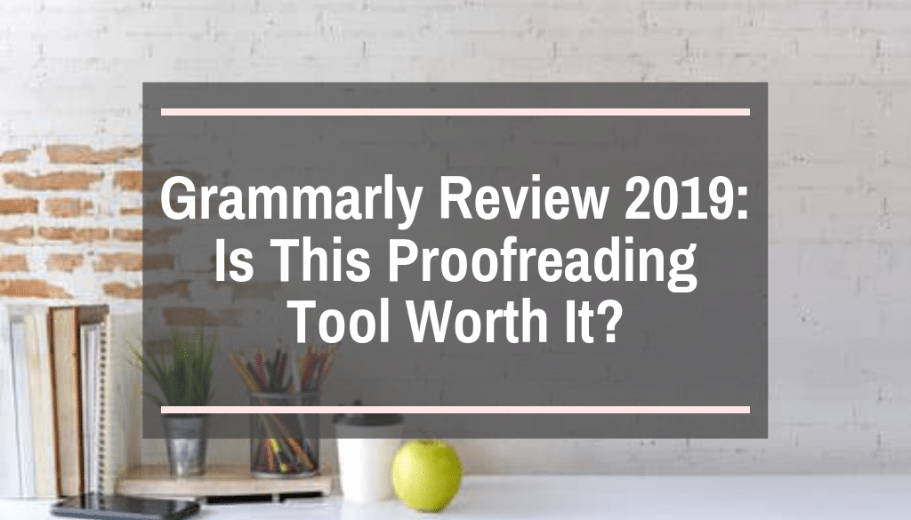 Grammarly Review 2019: Is It Worth It? - Perhaps, Maybe Not